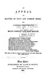 An Appeal to Matter of Fact and Common Sense; Or, A Rational Demonstration of Man's Corrupt and Lost Estate: With an Address to Such as Inquire, What Must We Do to be Saved?