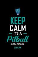 Keep Calm It's a Pitbull Not Freakin' Shark