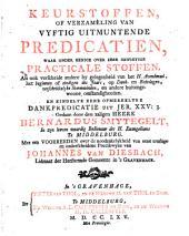Keurstoffen, of Verzameling van vyftig uitmuntende predicatien