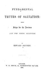 Fundamental Truths of Salvation: Being Helps for the Anxious and for Young Believers