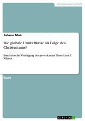 Die globale Umweltkrise als Folge des Christentums?: Eine kritische Würdigung der provokanten These Lynn T. Whites