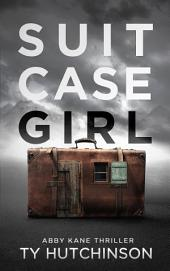 Suitcase Girl: Abby Kane FBI Thriller - SG Trilogy #1