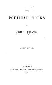 The Poetical Works of John Keats. A New Edition