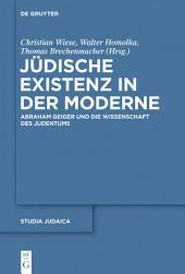 Jüdische Existenz in der Moderne: Abraham Geiger und die Wissenschaft des Judentums