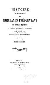 Histoire de la communauté des marchands fréquentant la rivière de Loire et fleuves descendant en icelle: Volume1