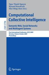 Computational Collective Intelligence. Semantic Web, Social Networks and Multiagent Systems: First International Conference, ICCCI 2009, Wroclaw, Poland, October 5-7, 2009, Proceedings