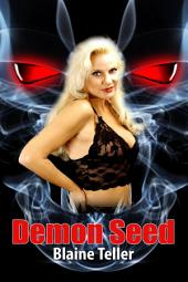 Demon Seed : Paranormal Erotica Sex: (Adults Only Erotica)