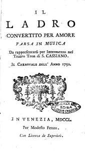 Il ladro convertito per amore farsa in musica da rappresentarsi per intermezzo nel teatro Tron di S. Cassiano. Il carnovale dell'anno 1750