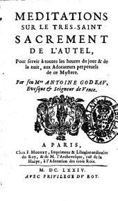 Meditations sur le tres-saint sacrament de l'autel, ... Par feu mre Antoine Godeau, ...