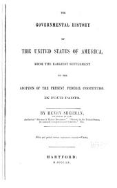 The governmental history of the United States of America: from the earliest settlement to the adoption of the present federal Constitution