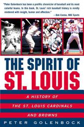The Spirit of St. Louis: A History Of The St. Louis Cardinals And