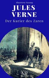Jules Verne - Michael Strogoff - Der Kurier des Zaren: Vollständig überarbeitete und illustrierte Ausgabe in 2 Bänden
