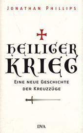 Heiliger Krieg: Eine neue Geschichte der Kreuzzüge