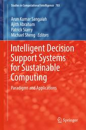 Intelligent Decision Support Systems for Sustainable Computing: Paradigms and Applications