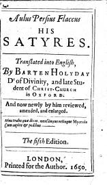 Horace  The Best Of Lyrick Poets   Some Of His Odes And Epodes Translated By Sir T  Hawkins      Together With A  Persius Flaccus His Satyres  Translated Into English By B  Holyday