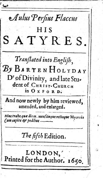 Horace, the Best of Lyrick Poets. [Some of His Odes and Epodes Translated by Sir T. Hawkins] ... Together with A. Persius Flaccus His Satyres. Translated Into English by B. Holyday