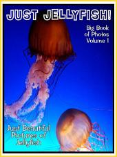 Just Jellyfish! vol. 1: Big Book of Jellyfish Photographs & Pictures