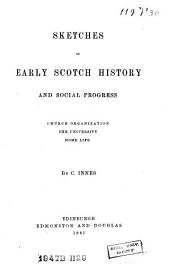 Sketches of Early Scotch History and Social Progress: Church Organization, the University, Home Life