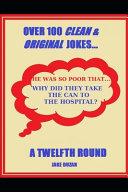 Over 100 Clean & Original Jokes...a Twelfth Round