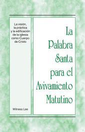 La Palabra Santa para el Avivamiento Matutino - La visión, la práctica y la edificación de la iglesia como Cuerpo de Cristo