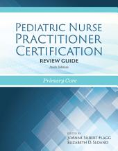Pediatric Nurse Practitioner Certification Review Guide: Edition 6