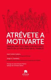 Atrévete a motivarte: Manual práctico para vivir motivado tanto en la vida como en el trabajo