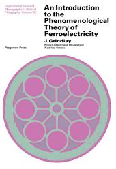 An Introduction to the Phenomenological Theory of Ferroelectricity: International Series of Monographs In: Natural Philosophy
