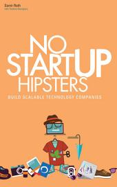No Startup Hipsters: Build Scalable Technology Companies