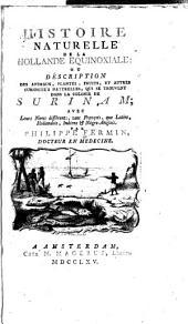Histoire naturelle de la Hollande equinoxiale; ou, Description des animaux, plantes, fruits, et autres curiosités naturelles, qui se trouvent dans la colonie de Surinam