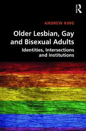 Older Lesbian, Gay and Bisexual Adults: Identities, intersections and institutions