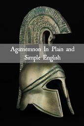Agamemnon in Plain and Simple English (Translated)