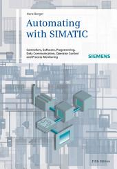 Automating with SIMATIC: Controllers, Software, Programming, Data, Edition 5