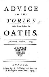 Advice to the Tories who have taken the Oaths. [By George Berkeley, Bishop of Cloyne.]