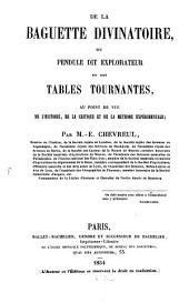 De la baguette divinatoire, ou pendule dit explorateur et des tables tournantes, au point de l'histoire, de la critique et de la méthode expérimentale