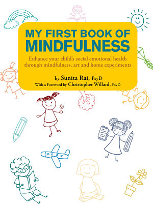 My First Book of Mindfulness  Enhance your child   s social emotional health through mindfulness  art and home experiments