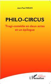 Philo-circus: Tragi-comédie en deux actes et un épiloque
