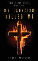 My Exorcism Killed Me