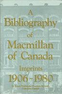 A Bibliography of Macmillan of Canada Imprints 1906 1980