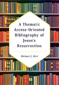 A Thematic Access Oriented Bibliography of Jesus s Resurrection PDF