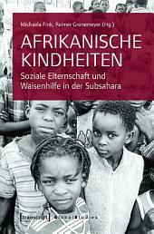 Afrikanische Kindheiten: Soziale Elternschaft und Waisenhilfe in der Subsahara