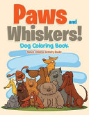 Paws and Whiskers! Dog Coloring Book