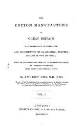 The Cotton Manufacture of Great Britain: Systematically Investigated, and Illustrated by 150 Original Figures, Engraved on Wood and Steel; with an Introductory View of Its Comparative State in Foreign Countries, Drawn Chiefly from Personal Survey, Volume 1