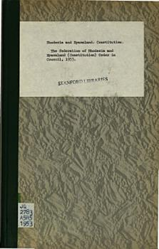The Federation of Rhodesia and Nyasaland  Constitution  Order in Council  1953 PDF