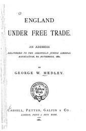 England Under Free Trade: An Address Delivered to the Sheffield Junior Liberal Association, 8th November, 1881