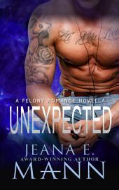 Unexpected: A Felony Romance Novella