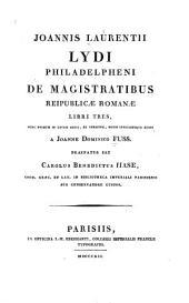 Joannis Laurentii Lydi Philadelpheni De magistratibus reipublicae Romanae libri tres