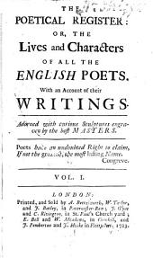 The Poetical Register: Or, The Lives and Characters of All the English Poets. With an Account of Their Writings, Volume 1