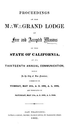 Proceedings of the M  three Dots in Triangular Formation   W  three Dots in Triangular Formation   Grand Lodge of Free and Accepted Masons of the State of California at Its Annual Communication PDF