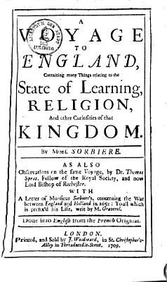 A voyage to England  containing many Things relating to the state of Learning  religion and other curiosities of that Kingdom PDF