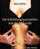 Die Enthüllungsjournalistin und der Milliardär: LoveUnlimited Erotik Thriller